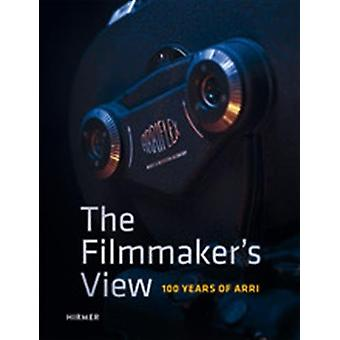 The Filmmaker's View - 100 Years of ARRI by Arri - 9783777428574 Book