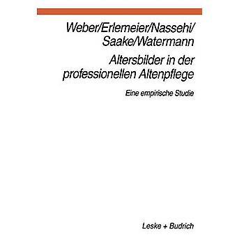 Altersbilder en Der Professionellen Altenpflege Eine Empirische Studie por Weber & Georg
