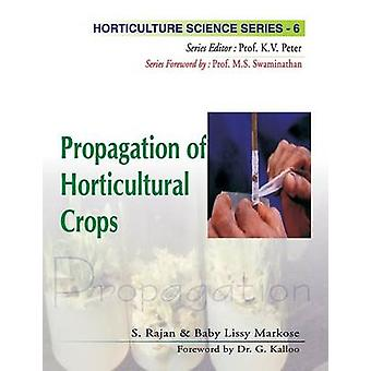 Propagation of Horticultural Crops Vol.05 Horticulture Science Series by Rajan & S.