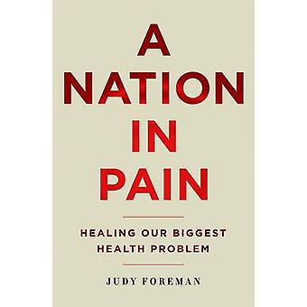 A Nation in Pain - Healing Our Biggest Health Problem by Judy Foreman