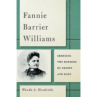 Fannie Barrier Williams - Crossing the Borders of Region and Race by W