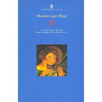 Marina Carr Plays - Volume 1 -  -Low in the Dark - -  -The Mai - -  -Portia
