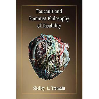 Foucault and Feminist Philosophy of Disability by Shelley Lynn Tremai