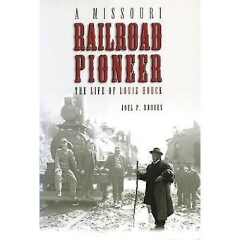 Un Missouri Railroad Pioneer - la vie de Louis Houck par Joel P. Rhode