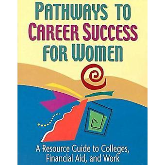 Pathways to Career Success for Women - A Resource Guide to Colleges -