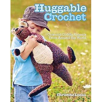Huggable Crochet - 20 Cuddly Stuffed Animals for Kids of All Ages by C