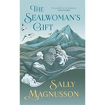 The Sealwoman's Gift - the extraordinary book club novel of 17th centu