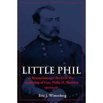 Little Phil - Civil War Leadership of Gen.Philip h.Sheridan by Eric J.