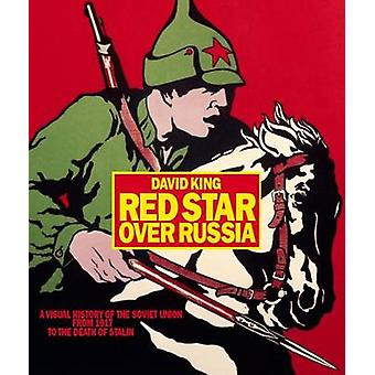 Red Star Over Russia - A Visual History of the Soviet Union from 1917