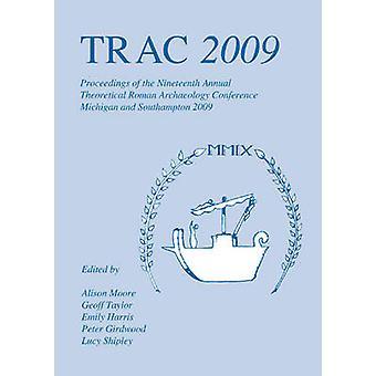 TRAC 2009 - Proceedings of the Nineteenth Annual Theoretical Roman Arc