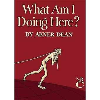 What Am I Doing Here by Abner Dean