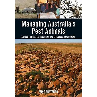 Managing Australia's Pest Animals - A Guide to Strategic Planning and