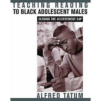Teaching Reading to Black Adolescent Males - Closing the Achievement G