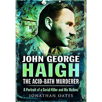 John George Haigh - syre-bad morder - et portræt af en seriel Ki