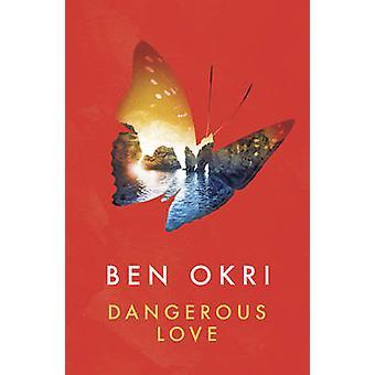Dangerous Love by Ben Okri - 9781784082543 Book