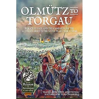 Olmutz to Torgau: Horace St Paul and the Campaigns of the Austrian Army in the Seven Years War 1758-60 - From Reason to Revolution (Hardback)
