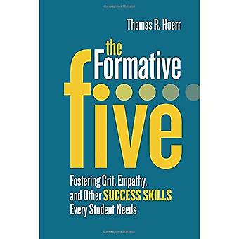 The Formative Five: Fostering Grit, Empathy, and Other Success Skills Every Student Needs