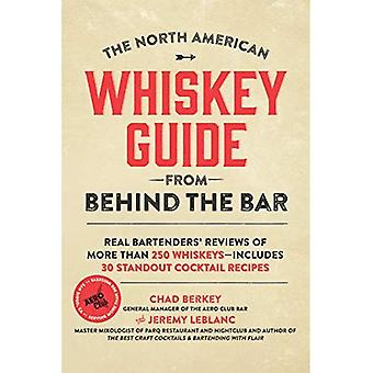 The North American Whiskey Guide from Behind the Bar:� Real Bartenders' Reviews of More Than 250 Whiskeys--Includes 30 Standout Cocktail Recipes