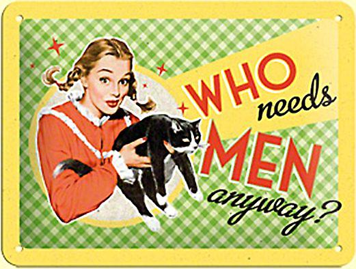 Who Needs Men Anyway? funny metal sign (na 2015)