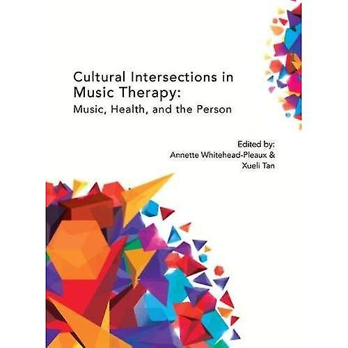 Cultural Intersections in Music Therapy  Music, Health, and the Person