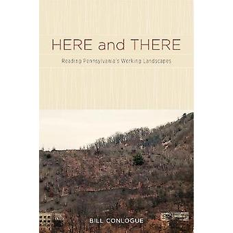 Here and There Reading Pennsylvanias Working Landscapes by Conlogue & Bill
