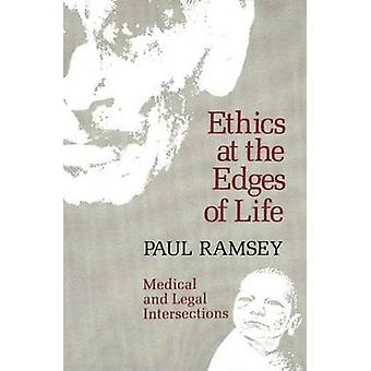 Ethics at the Edges of Life by Ramsey & Paul