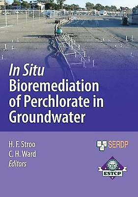 In Situ Bioremediation of Perchlorate in Groundwater by Stroo & Hans F.