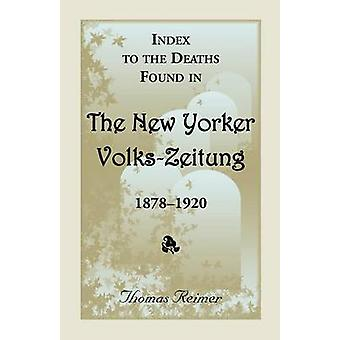 Index to the Deaths Found in the New Yorker VolksZeitung 18781920 by Reimer & Thomas