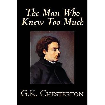 The Man Who Knew Too Much by G. K. Chesterton Fiction Mystery  Detective by Chesterton & G. K.