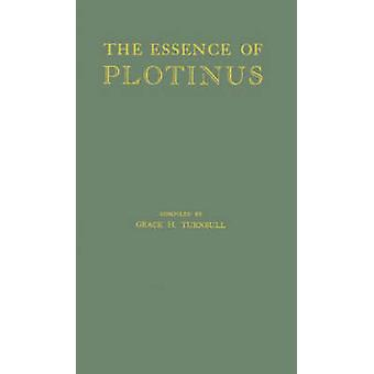 The Essence of Plotinus Extracts from the Six Enneads and Porphyrys Life of Plotinus by Plotinus