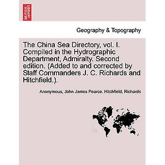 The China Sea Directory vol. I. Compiled in the Hydrographic Department Admiralty. Second edition. Added to and corrected by Staff Commanders J. C. Richards and Hitchfield.. VOLUME I by Anonymous