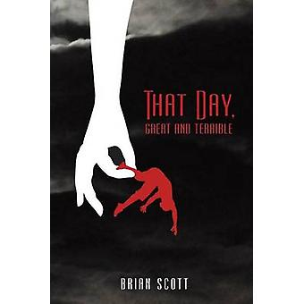 That Day Great and Terrible by Scott & Brian P