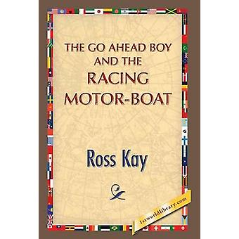 The Go Ahead Boy and the Racing MotorBoat by Kay & Ross