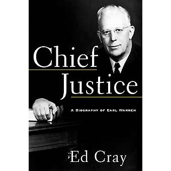 Chief Justice A Biography of Earl Warren by Cray & Ed & Comp