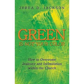 Verde não é sua cor como superar o ciúme e a intimidação no seio da igreja por D. Jackson & Jerea