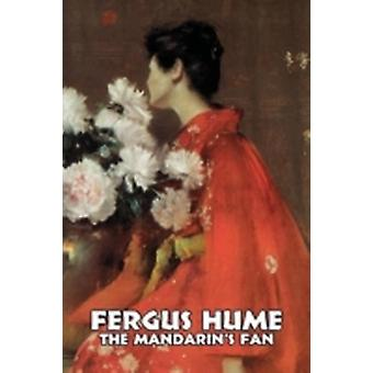 The Mandarins Fan by Fergus Hume Fiction Mystery  Detective Action  Adventure Historical by Hume & Fergus