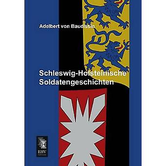 SchleswigHolsteinische Soldatengeschichten by Baudissin & Adelbert von