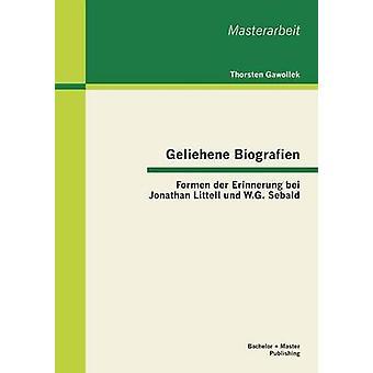 Geliehene Biografien Formen Der Erinnerung Bei Jonathan Littell Und W.G. Sebald av Gawollek & Thorsten