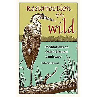 Resurrection of the Wild: Meditations on Ohio's Natural Landscape