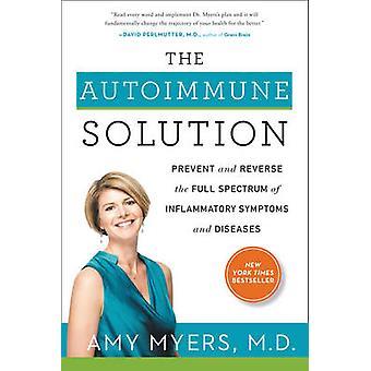 Die Autoimmune Lösung - verhindern und umgekehrt das gesamte Spektrum der Inf
