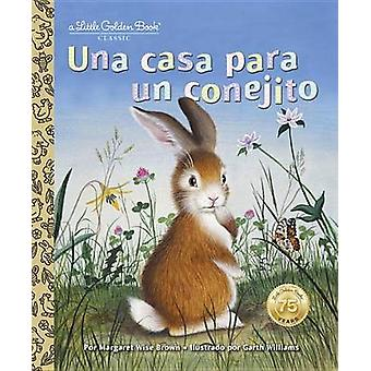 Una Casa Para Un Conejito by Margaret Wise Brown - 9780399555169 Book