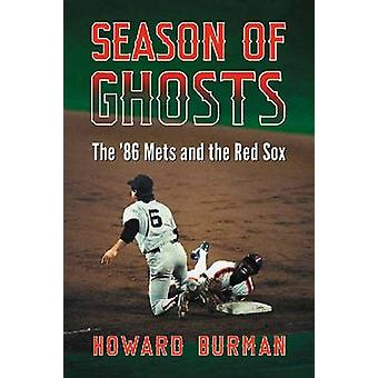 Season of Ghosts - The '86 Mets and the Red Sox by Howard Burman - 978