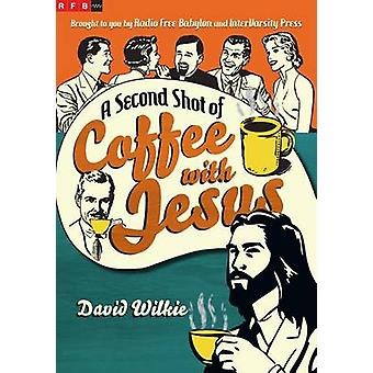 A Second Shot of Coffee with Jesus by David Wilkie - 9780830836932 Bo