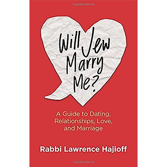 Will Jew Marry Me? - A Guide to Dating - Relationships - Love - and Ma