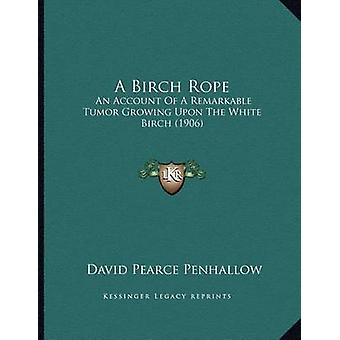 A Birch Rope - An Account of a Remarkable Tumor Growing Upon the White