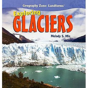 Exploring Glaciers by Melody S Mis - 9781435827141 Book