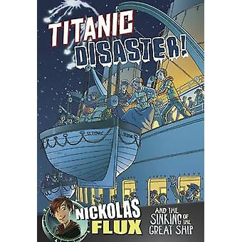 Titanic Disaster! - Nickolas Flux and the Sinking of the Great Ship by