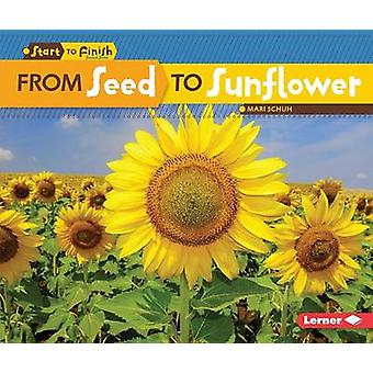 From Seed to Sunflower by Mari C Schuh - 9781512413014 Book
