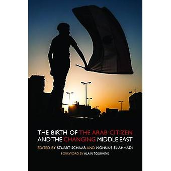 Birth of the Arab Citizen and the Changing Middle East by Stuart Scha