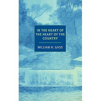 In the Heart of the Heart of the Country - And Other Stories by Willia